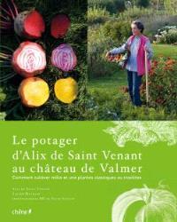 Le potager d'Alix de Saint Venant au château de Valmer : comment cultiver mille et une plantes classiques ou insolites