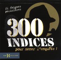 300 indices pour mener l'enquête ! : l'inspecteur Morantin