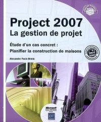 Project 2007, la gestion de projet : étude d'un cas concret : planifier la construction de maisons