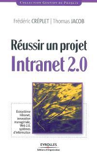 Réussir un projet intranet 2.0 : écosystème intranet, innovation managériale, Web 2.0, systèmes d'information