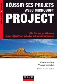 Réussir ses projets avec Microsoft Project : 50 fiches pratiques pour planifier, piloter et communiquer