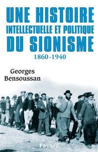 Une histoire intellectuelle et politique du sionisme : XIXe-XXe siècles