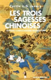 Les trois sagesses chinoises : taoïsme, confucianisme, bouddhisme