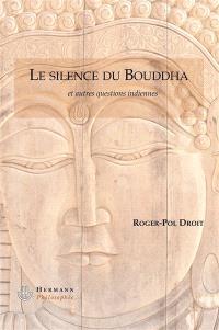 Le silence du Bouddha : et autres questions indiennes