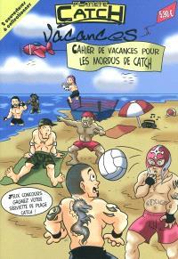 Planète catch vacances : cahier de vacances pour les mordus de catch
