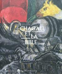 Chagall et la Bible : exposition, Paris, Musée d'art et d'histoire du judaïsme, du 2 mars au 5 juin 2011