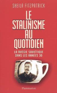 Le stalinisme au quotidien : la Russie soviétique dans les années 30