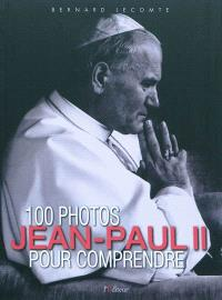 100 photos pour comprendre Jean-Paul II