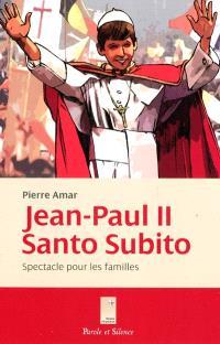 Jean-Paul II : santo subito ! : spectacle pour les familles en sept scènes et un épilogue