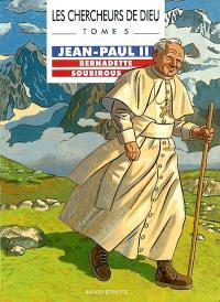 Les chercheurs de Dieu. Volume 5, Jean-Paul II. Bernadette Soubirous