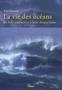 La vie des océans : de leur naissance à leur disparition