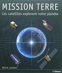 Mission Terre : les satellites explorent notre planète = Mission Erde : Satelliten erforschen unseren Planeten = Mission Earth : our planet explored by satellite = Mision : la Tierra : los satélites exploran nuestro planeta