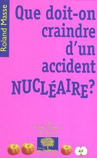 Que doit-on craindre d'un accident nucléaire ?