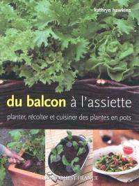 Du balcon à l'assiette : planter, récolter et cuisiner des plantes en pot