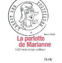 La parlotte de Marianne : 1.000 mots d'argot politique