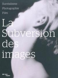 La subversion des images : surréalisme, photographie, film