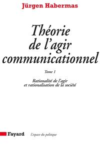 Théorie de l'agir communicationnel. Volume 1, Rationalité de l'action et rationalisation de la société