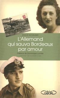 L'Allemand qui sauva Bordeaux par amour : de la Wehrmacht à la Résistance