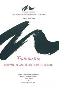 Terres d'encre, Transmettre : Cheyne, 30 ans d'édition de poésie : 1980-2010