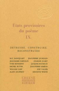 Etats provisoires du poème. Volume 9, Détruire, construire, reconstruire