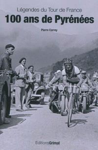 100 ans de Pyrénées : légendes du Tour de France