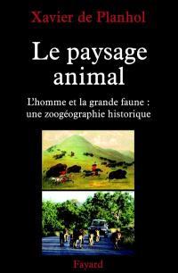 Le paysage animalier : l'homme et la grande faune, une zoo-géographie historique