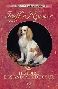 Truffes royales : histoire des animaux de cour