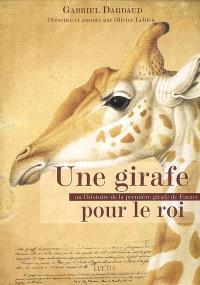 Une girafe pour le roi ou L'histoire de la première girafe de France