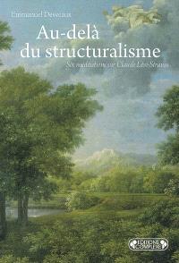 Au-delà du structuralisme : six méditations sur Claude Lévi-Strauss