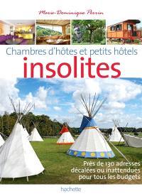 Chambres d'hôtes insolites : 124 maisons d'hôtes et hôtels de charme en France. Chambres d'hôtes et petits hôtels insolites : près de 130 adresses décalées ou inattendues pour tous les budgets