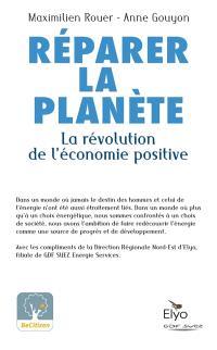 Réparer la planète : la révolution de l'économie positive : les solutions existent