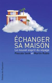 Echanger sa maison : le nouvel esprit du voyage
