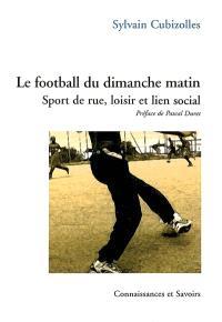 Le football du dimanche matin : sport de rue, loisir et lien social