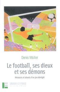 Le football, ses dieux et ses démons : menaces et atouts d'un jeu déréglé
