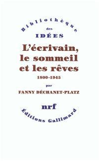 L'écrivain, le sommeil et les rêves : 1800-1945