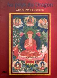 Au pays du dragon : arts sacrés du Bhoutan