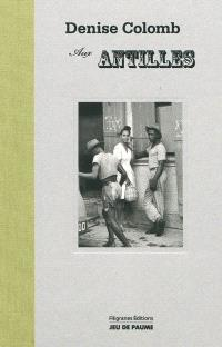 Denise Colomb aux Antilles : de la légende à la réalité, 1948-1958