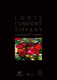 Louis Comfort Tiffany : couleurs et lumière
