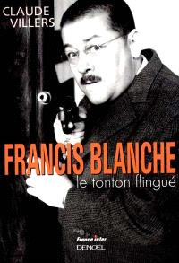 Francis Blanche, le tonton flingué