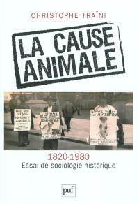 La cause animale (1820-1980) : essai de sociologie historique