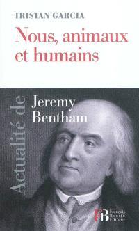 Nous, animaux et humains : actualité de Jeremy Bentham