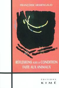 Réflexions sur la condition faite aux animaux