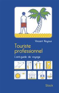 Touriste professionnel : l'anti-guide de voyage