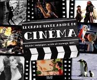 Le grand livre animé du cinéma : histoire, techniques, secrets de tournage, stars...