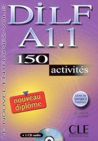 DILF A1.1 : 150 activités : nouveau diplôme