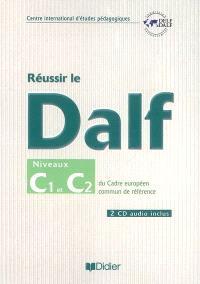 Réussir le DALF, niveaux C1-C2 du cadre européen commun de référence