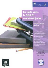 En route vers... le DELF, B1 scolaire et junior : niveau CECRL B1 : tout pour réussir l'examen