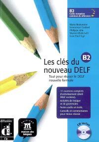 Les clés du nouveau DELF B2 : tout pour réussir le DELF, nouvelle formule