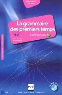 La grammaire des tout premiers temps : à partir du niveau A1 : comprendre et pratiquer