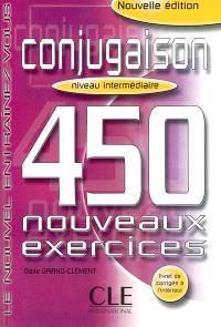 Conjugaison : 450 nouveaux exercices : niveau intermédiaire